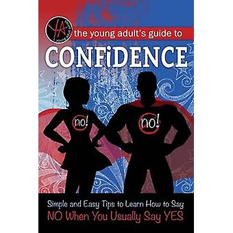 The Young Adult's Guide to Confidence - Simple and Easy Tips to Learn