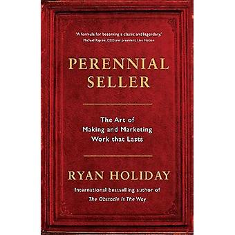 Perennial Seller - The Art of Making and Marketing Work that Lasts by