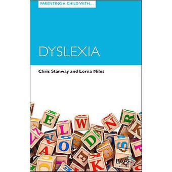 Parenting a Child with Dyslexia by Lorna Miles - Chris Stanway - 9781
