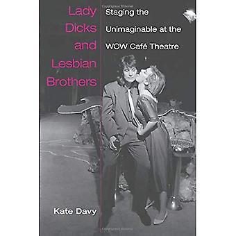 Lady Dicks en lesbische broeders: het onvoorstelbare enscenering in het Wow Cafe Theatre