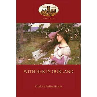 With Her in Ourland Aziloth Books by Gilman & Charlotte Perkins