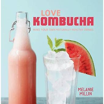 Älskar Kombucha - gör din egen naturligt hälsosamma drycker av Melanie Mill