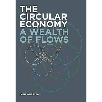 The Circular Economy A Wealth of Flows by Webster & Ken