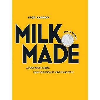 Melk maakte een boek over kaas hoe te kiezen het serveren en eet het door Nick HADDOW