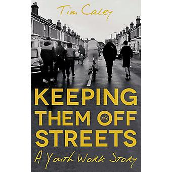 Keeping Them Off The Streets by Tim Caley