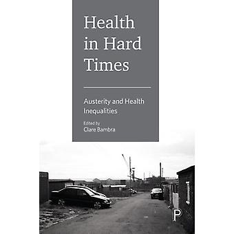 Health in Hard Times by Clare Bambra