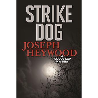 Strike Dog A Woods Cop Mystery by Heywood & Joseph