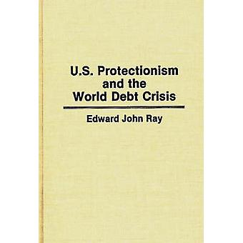 U.S. Protectionism and the World Debt Crisis by Ray & Edward J.