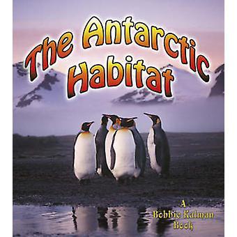 The Antarctic Habitat door Molly Aloian & Bobbie Kalman