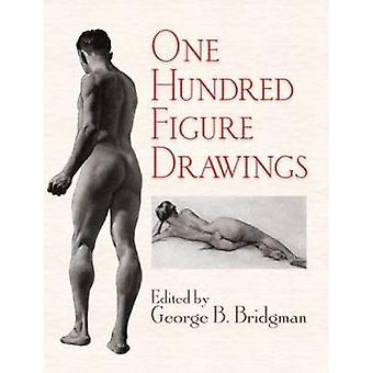 One Hundred Figure Drawings by Edited by George B Bridgman