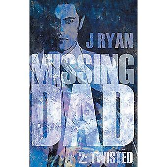 Missing Dad 2 - Twisted by J. Ryan - 9781788036696 Book