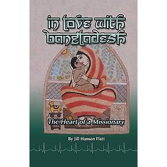 In Love with Bangladesh The Heart of a Missionary by Flatt & Jill Hanson