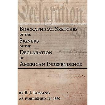 Biographical Sketches Of The Signers Of The Declaration Of American Independence by Lossing & B. J.
