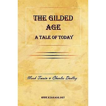 The Gilded Age  A Tale of Today by Twain & Mark
