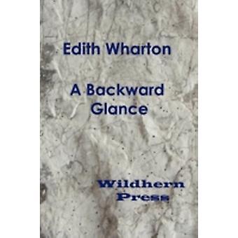 A Backward Glance by Wharton & Edith