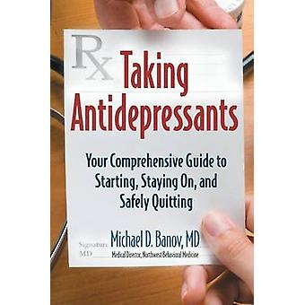Taking Antidepressants Your Comprehensive Guide to Starting Staying On and Safely Quitting by Banov & Michael
