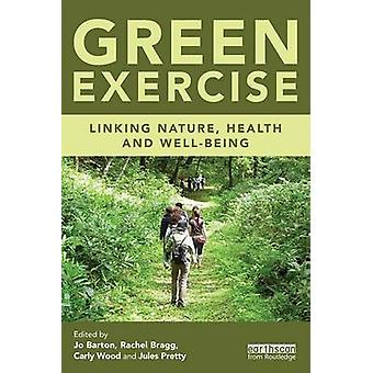 Green Exercise - Linking Nature - Health and Well-Being by Jo Barton -