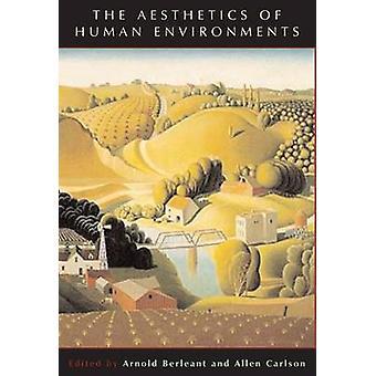 The Aesthetics of Human Environments by Allen Carlson - Arnold Berlea