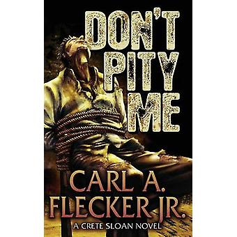 Dont Pity Me by Flecker Jr. & Carl A