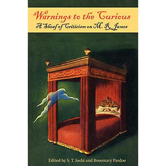 Warnings to the Curious A Sheaf of Criticism on M. R. James by Joshi & S. T.