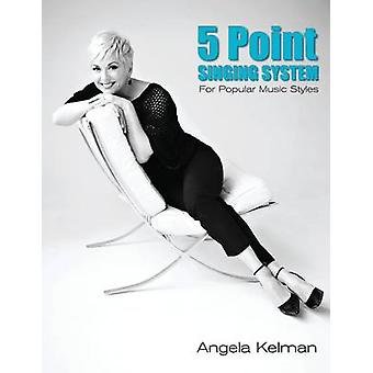 5 Point Singing System  For Popular Music Styles by Kelman & Angela