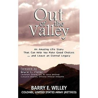 Out of the Valley An Amazing Life Story That Can Help You Make Good Choices... and Leave an Eternal Legacy by Willey & Barry E.