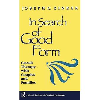 In Search of Good Form  Gestalt Therapy with Couples and Families by Zinker & Joseph C.