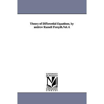Theory of Differential Equations. by andrew Russell Forsyth.Vol. 6 by Forsyth & Andrew Russell
