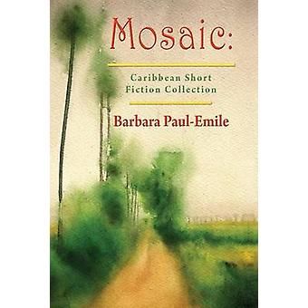 Mosaic Caribbean Short Fiction Collection by PaulEmile & Barbara