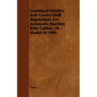 Combined Infantry and Cavalry Drill Regulations for Automatic Machine Rifle Caliber .30  Model of 1909 by Anon