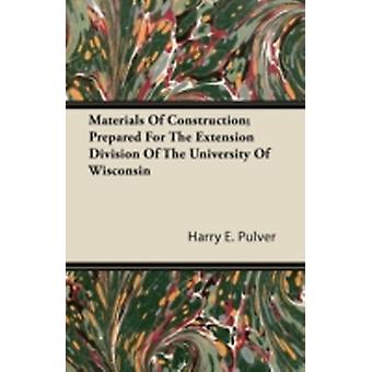 Materials of Construction Prepared for the Extension Division of the University of Wisconsin by Pulver & Harry E.