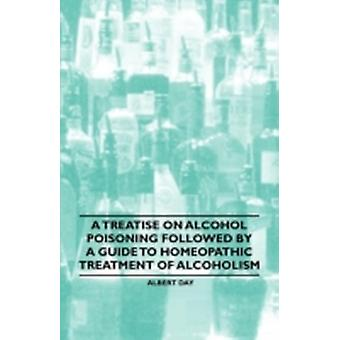 A Treatise on Alcohol Poisoning followed by A Guide to Homeopathic Treatment of Alcoholism by Albert & Day