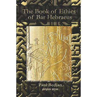 The Book of Ethics Edited by Paul Bedjan by Bar Hebraeus & Gregory Abulfaraj