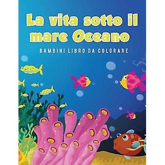 La vita sotto il mare Oceano Bambini Libro da colorare by Scholar & Young