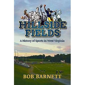 Hillside Fields A History of Sports in West Virginia by Barnett & Bob