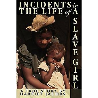 Incidents in the Life of a Slave Girl Written by Herself by Jacobs & Harriet Ann