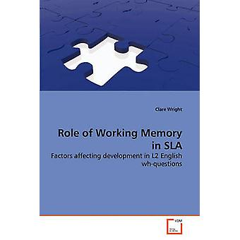 Role of Working Memory in SLA by Wright & Clare