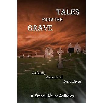 Tales from the Grave A Ghostly Collection of Short Stories A Zimbell House Anthology by Publishing & Zimbell House