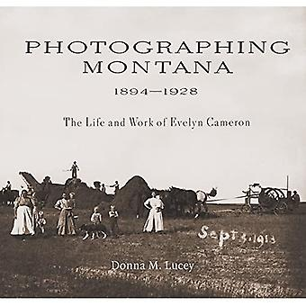 Photographing Montana 1894-1928: The Life and Work of Evelyn Cameron