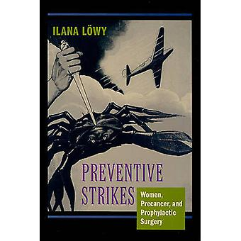 Preventive Strikes - Women - Precancer - and Prophylactic Surgery by I