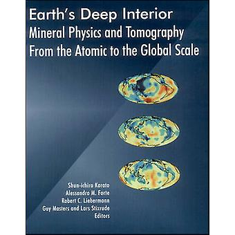 Earth's Deep Interior - Mineral Physics and Tomography from the Atom t