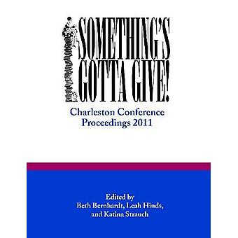 Something's Gotta Give - Charleston Conference Proceedings - 2011 by B