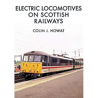 Electric Locomotives on Scottish Railways by Colin J. Howat - 9781445