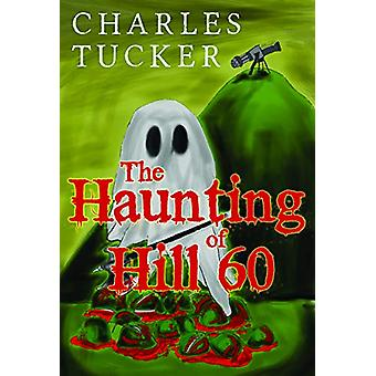 The Haunting of Hill 60 by Charles Tucker - 9781784655662 Book