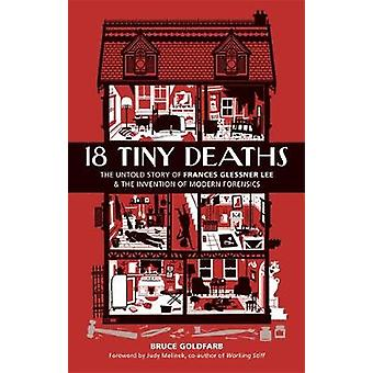 18 Tiny Deaths - The Untold Story of Frances Glessner Lee and the Inve