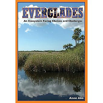 Everglades - An Ecosystem Facing Choices and Challenges by Anne Ake -
