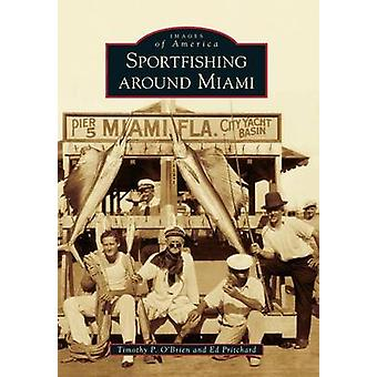 Sportfishing Around Miami by Timothy P O'Brien - Ed Pritchard - 97814