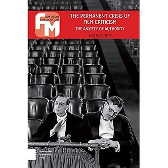 The Permanent Crisis of Film Criticism: The Anxiety of Authority (Film Theory in Media History)