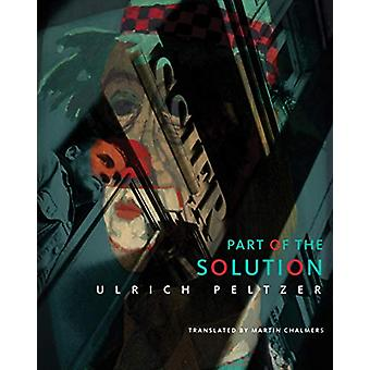 Part of the Solution by Ulrich Peltzer - 9780857426338 Book
