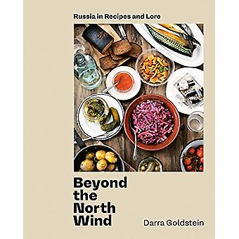 Beyond the North Wind - Recipes and Stories from Russia by Darra Golds
